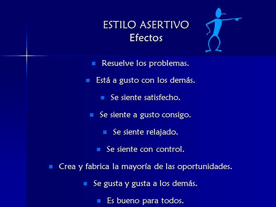 ESTILO ASERTIVO Efectos Resuelve los problemas.Resuelve los problemas.