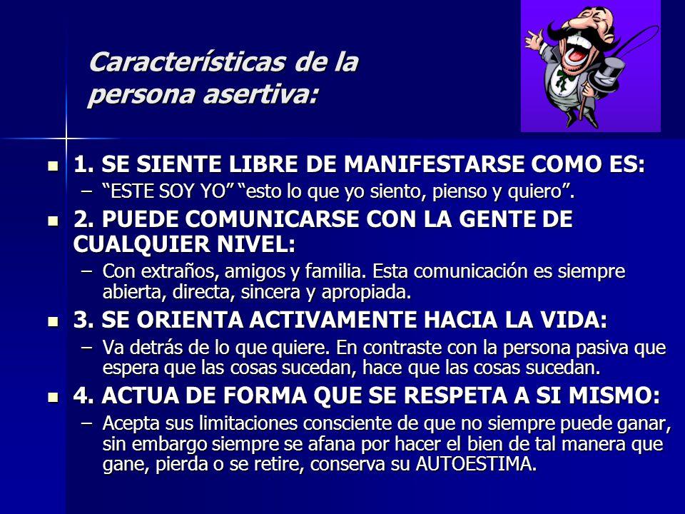 Características de la persona asertiva: 1.SE SIENTE LIBRE DE MANIFESTARSE COMO ES: 1.