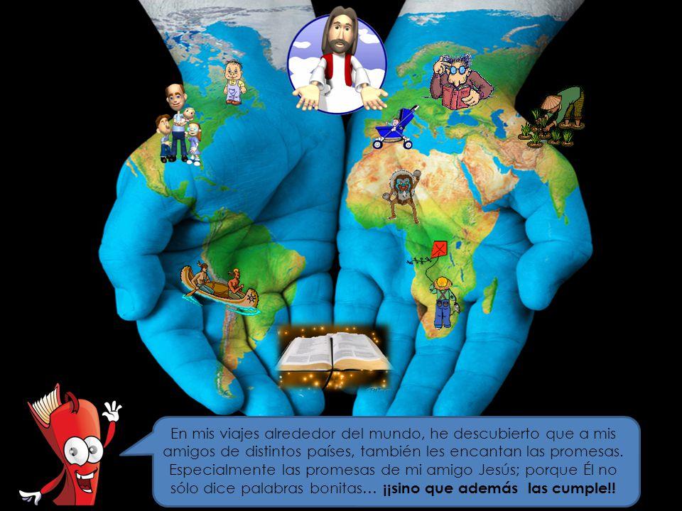 En mis viajes alrededor del mundo, he descubierto que a mis amigos de distintos países, también les encantan las promesas. Especialmente las promesas