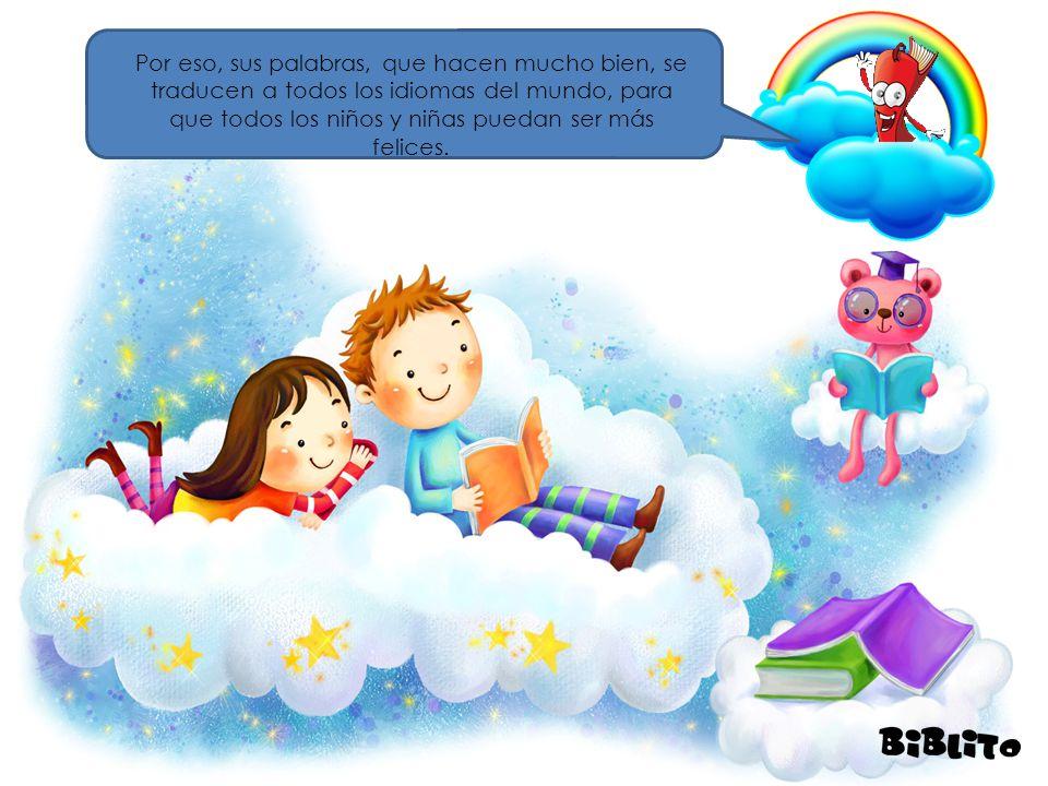 Por eso, sus palabras, que hacen mucho bien, se traducen a todos los idiomas del mundo, para que todos los niños y niñas puedan ser más felices.