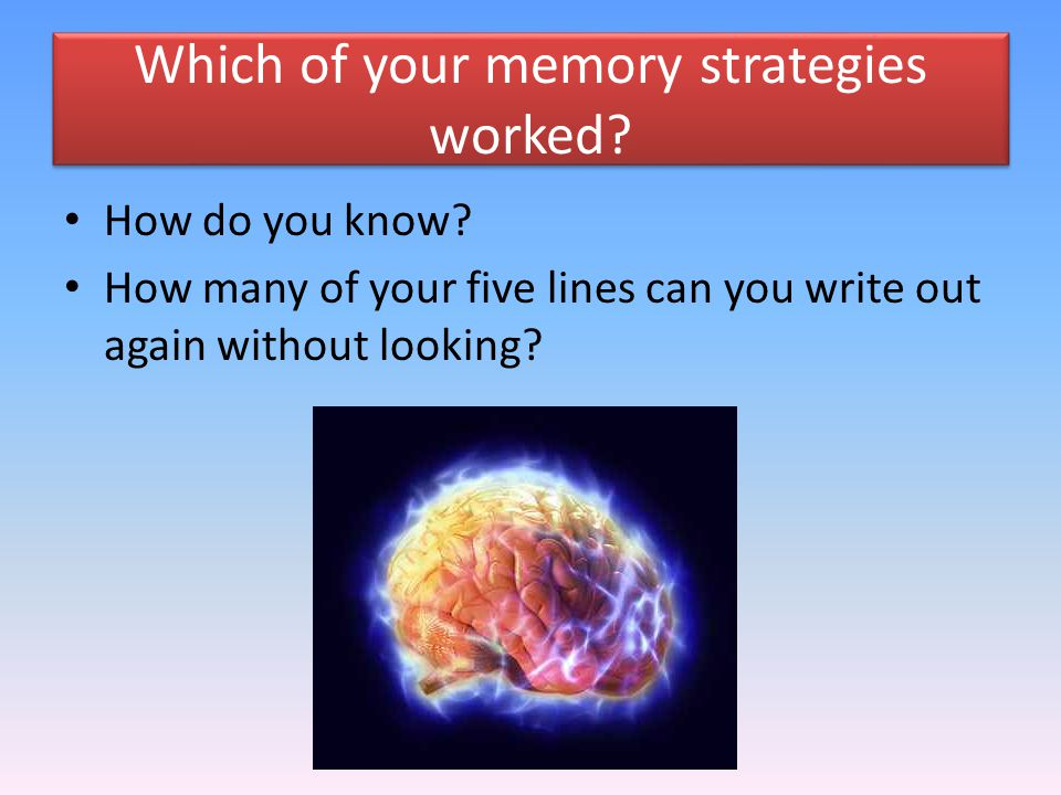 Which of your memory strategies worked.How do you know.