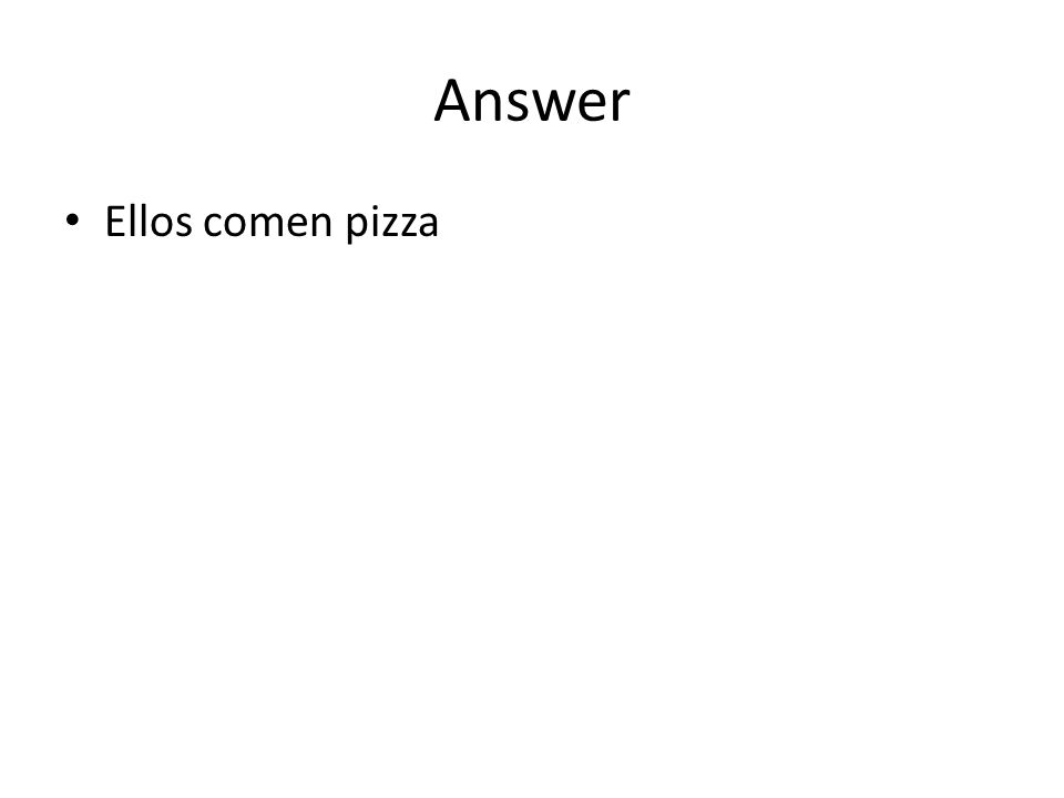 Answer Ellos comen pizza