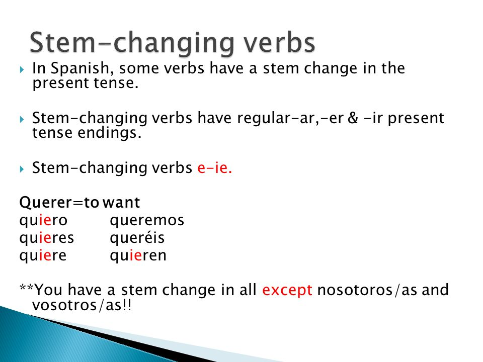  In Spanish, some verbs have a stem change in the present tense.