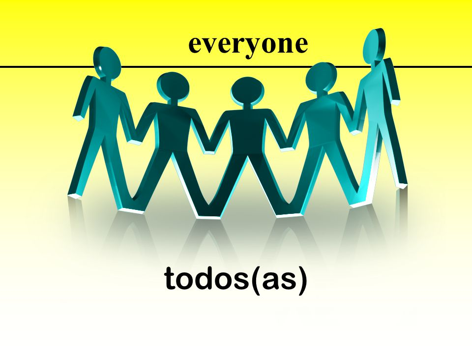 todos(as) everyone