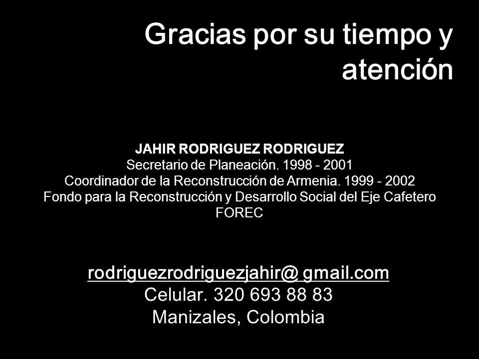 Gracias por su tiempo y atención rodriguezrodriguezjahir@ gmail.com Celular.