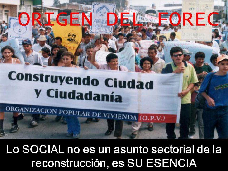 Lo SOCIAL no es un asunto sectorial de la reconstrucción, es SU ESENCIA ORIGEN DEL FOREC