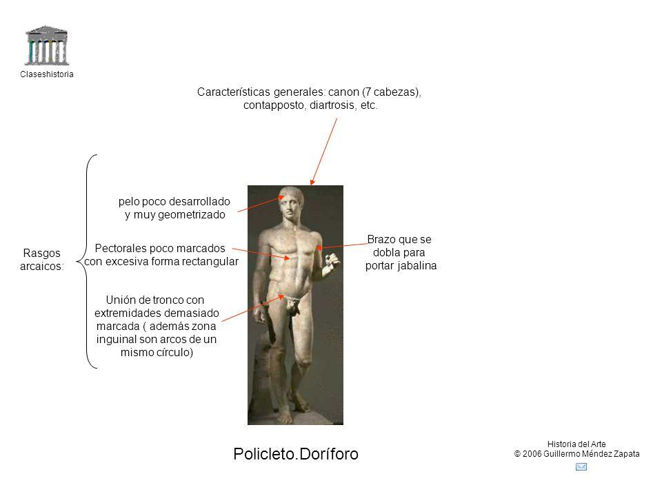 Claseshistoria Historia del Arte © 2006 Guillermo Méndez Zapata Policleto.Doríforo Características generales: canon (7 cabezas), contapposto, diartrosis, etc.