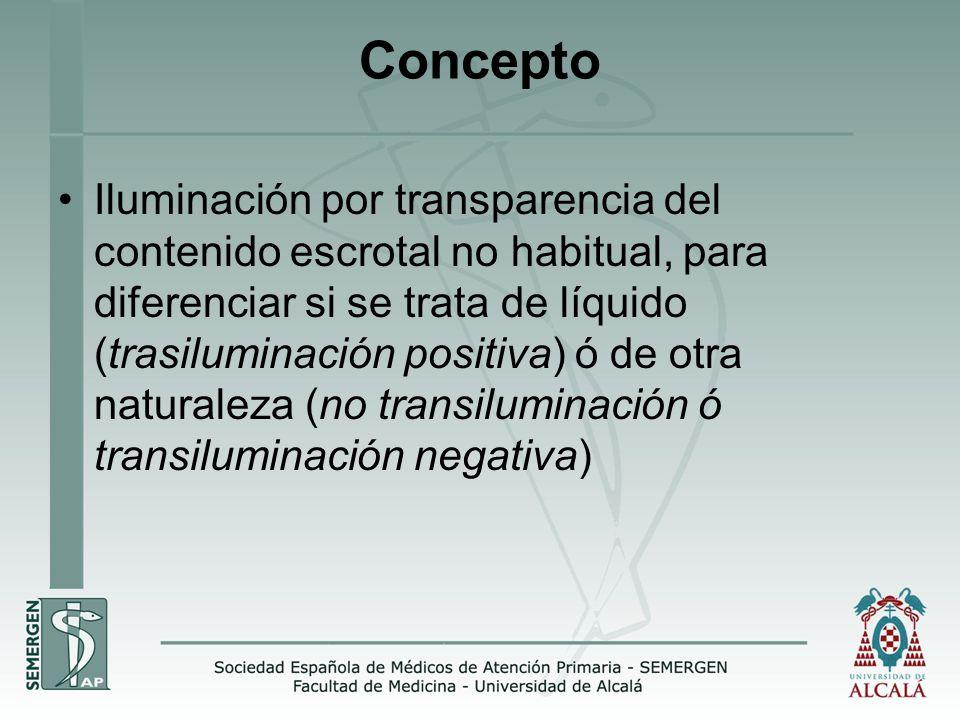 Concepto Iluminación por transparencia del contenido escrotal no habitual, para diferenciar si se trata de líquido (trasiluminación positiva) ó de otra naturaleza (no transiluminación ó transiluminación negativa)