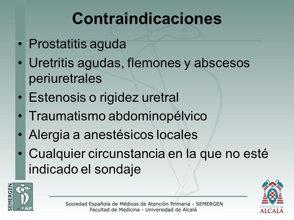 Contraindicaciones Prostatitis aguda Uretritis agudas, flemones y abscesos periuretrales Estenosis o rigidez uretral Traumatismo abdominopélvico Alergia a anestésicos locales Cualquier circunstancia en la que no esté indicado el sondaje
