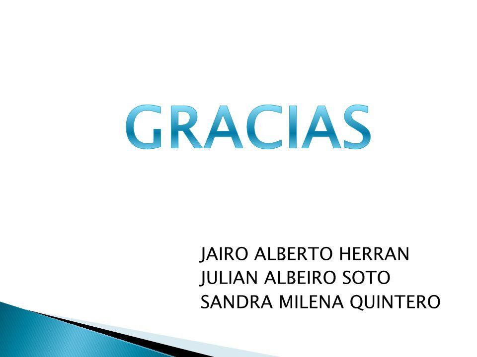 JAIRO ALBERTO HERRAN JULIAN ALBEIRO SOTO SANDRA MILENA QUINTERO