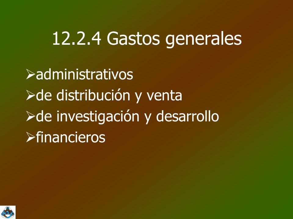 12.2.4 Gastos generales  administrativos  de distribución y venta  de investigación y desarrollo  financieros