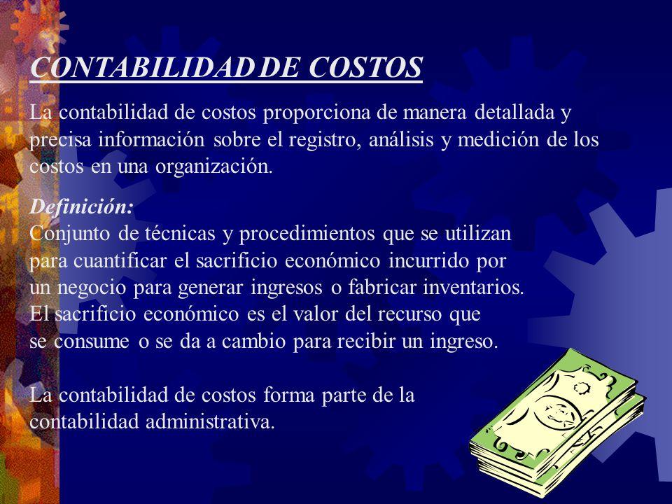 CONTABILIDAD DE COSTOS La contabilidad de costos proporciona de manera detallada y precisa información sobre el registro, análisis y medición de los costos en una organización.