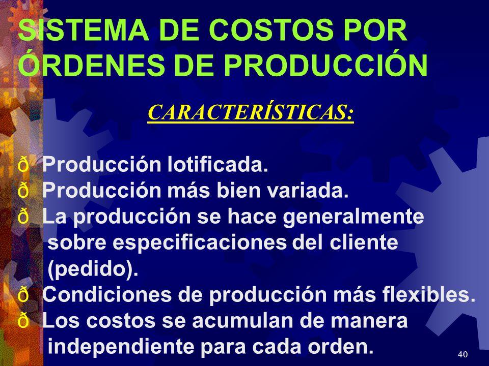 40 SISTEMA DE COSTOS POR ÓRDENES DE PRODUCCIÓN CARACTERÍSTICAS: ð Producción lotificada.