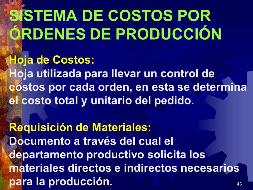 43 SISTEMA DE COSTOS POR ÓRDENES DE PRODUCCIÓN Hoja de Costos: Hoja utilizada para llevar un control de costos por cada orden, en esta se determina el costo total y unitario del pedido.