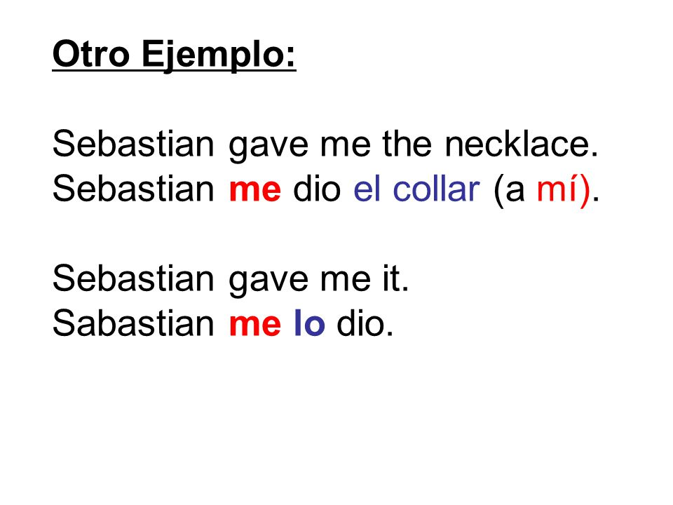 Otro Ejemplo: Sebastian gave me the necklace. Sebastian me dio el collar (a mí).