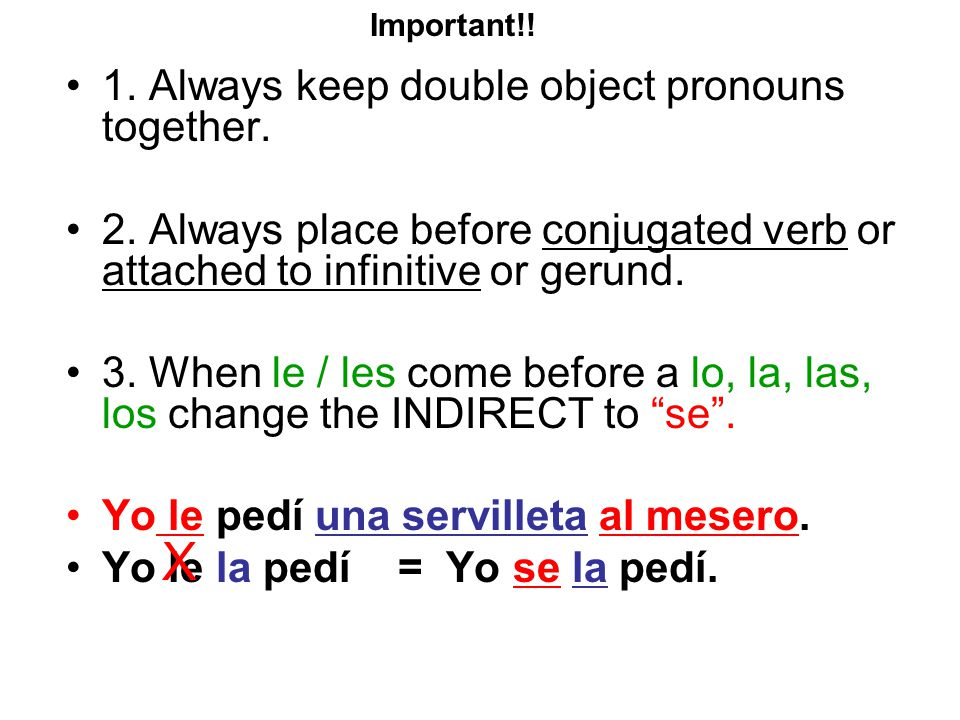 1. Always keep double object pronouns together. 2.