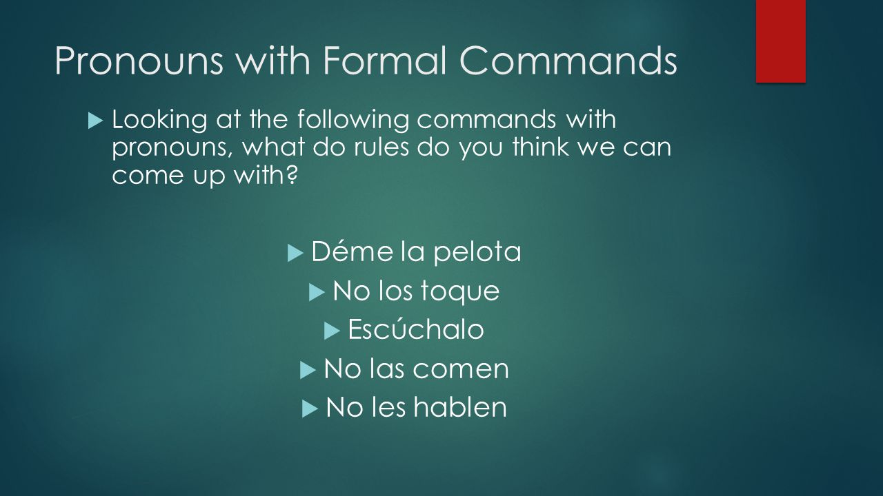 Pronouns with Formal Commands  Looking at the following commands with pronouns, what do rules do you think we can come up with.