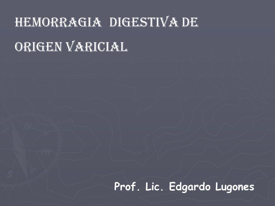 HEMORRAGIA digestiva de origen Varicial HEMORRAGIA digestiva de origen Varicial Prof.