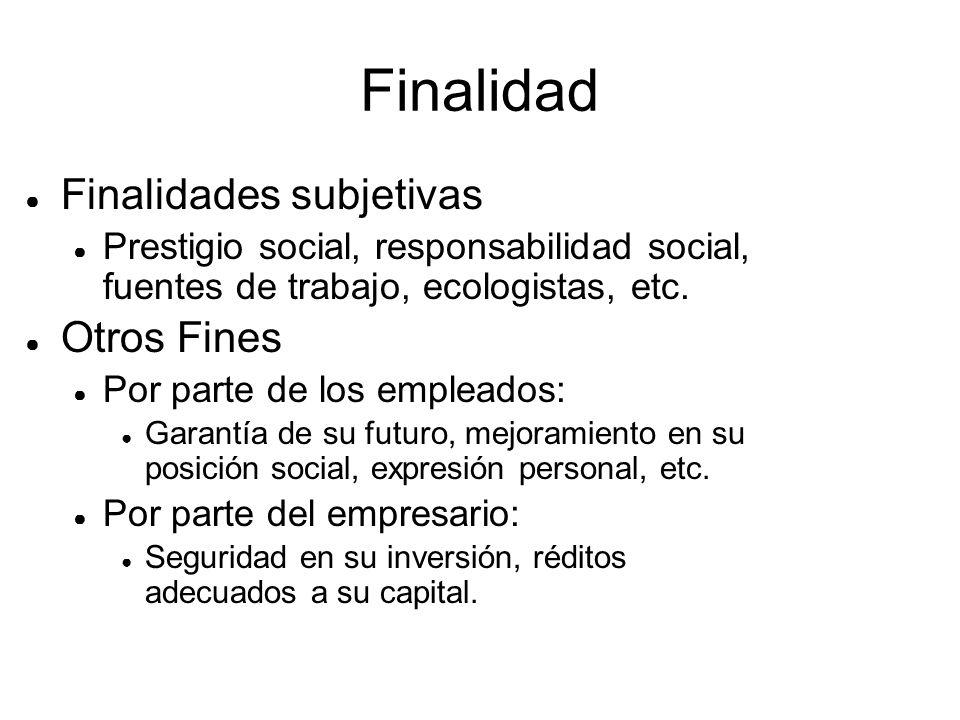 Finalidad ● Finalidades subjetivas ● Prestigio social, responsabilidad social, fuentes de trabajo, ecologistas, etc.