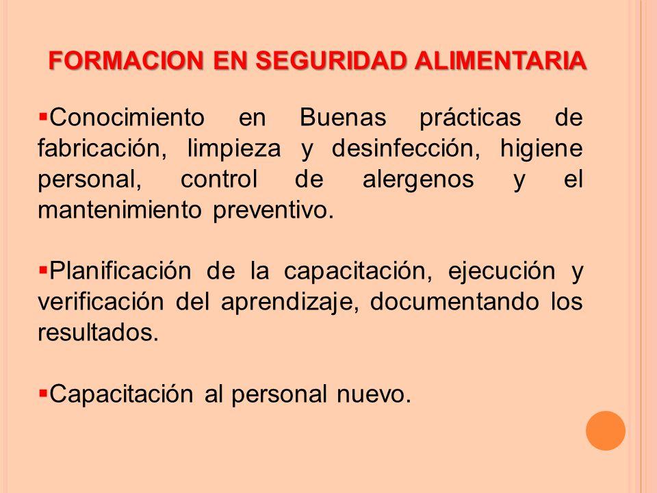 FORMACION EN SEGURIDAD ALIMENTARIA  Conocimiento en Buenas prácticas de fabricación, limpieza y desinfección, higiene personal, control de alergenos y el mantenimiento preventivo.