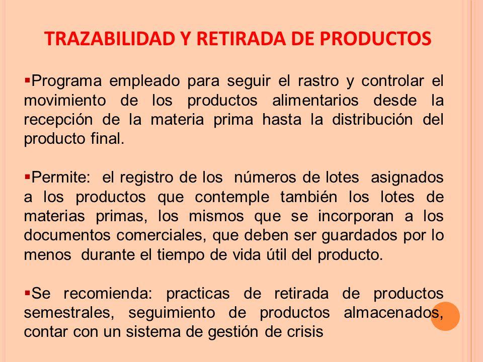 TRAZABILIDAD Y RETIRADA DE PRODUCTOS  Programa empleado para seguir el rastro y controlar el movimiento de los productos alimentarios desde la recepción de la materia prima hasta la distribución del producto final.