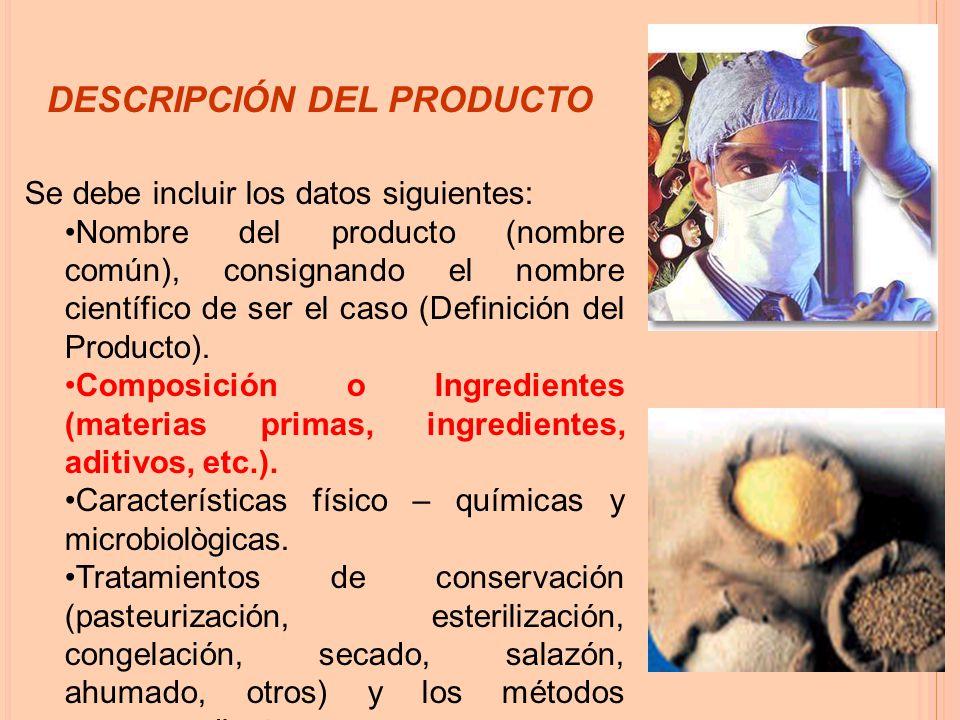 Se debe incluir los datos siguientes: Nombre del producto (nombre común), consignando el nombre científico de ser el caso (Definición del Producto).