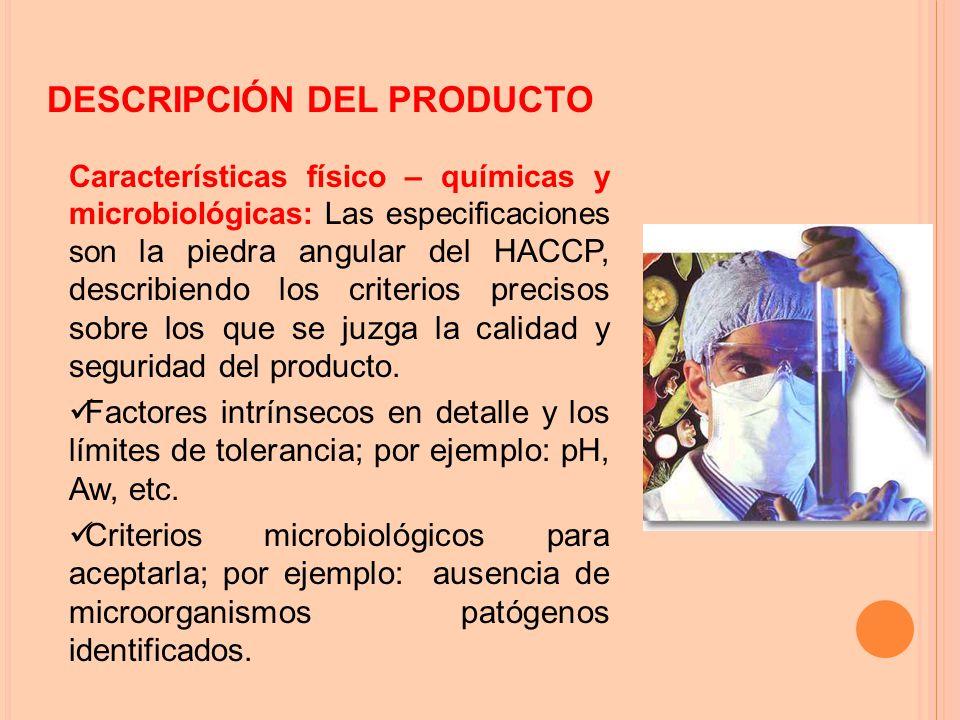 Características físico – químicas y microbiológicas: Las especificaciones son la piedra angular del HACCP, describiendo los criterios precisos sobre los que se juzga la calidad y seguridad del producto.