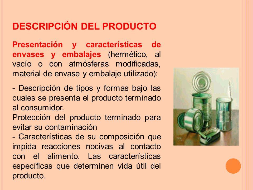 Presentación y características de envases y embalajes (hermético, al vacío o con atmósferas modificadas, material de envase y embalaje utilizado): - Descripción de tipos y formas bajo las cuales se presenta el producto terminado al consumidor.