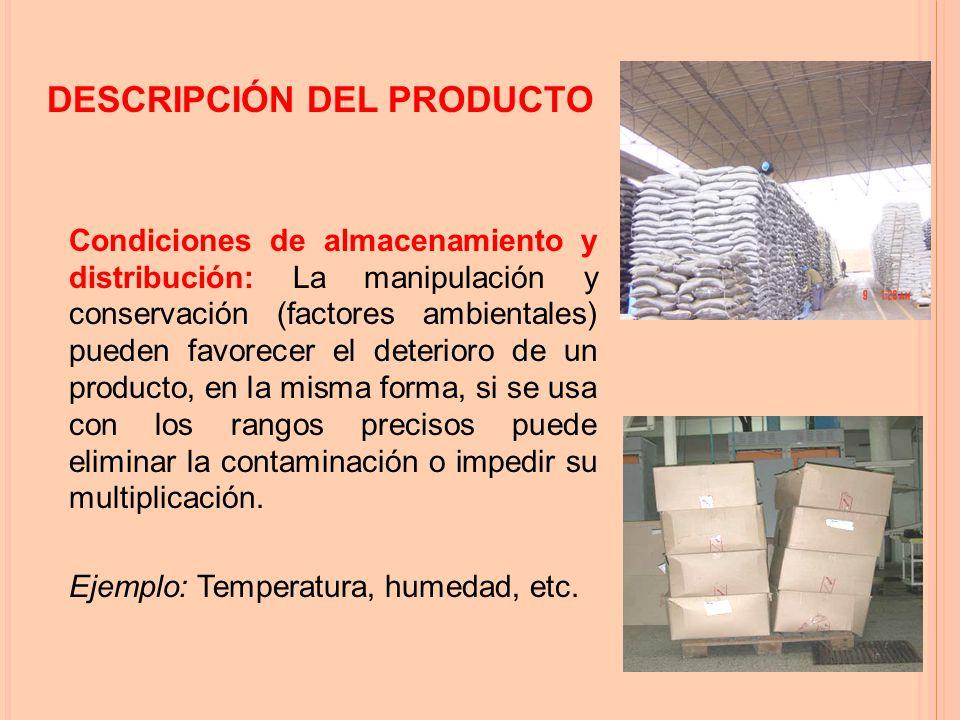 Condiciones de almacenamiento y distribución: La manipulación y conservación (factores ambientales) pueden favorecer el deterioro de un producto, en la misma forma, si se usa con los rangos precisos puede eliminar la contaminación o impedir su multiplicación.