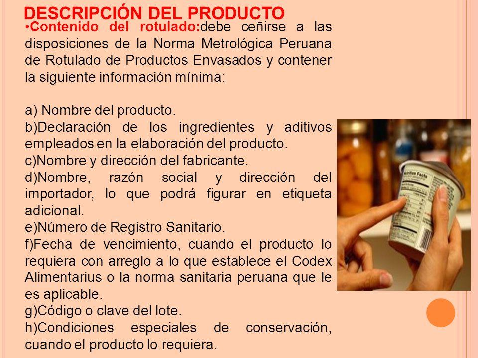 Contenido del rotulado:debe ceñirse a las disposiciones de la Norma Metrológica Peruana de Rotulado de Productos Envasados y contener la siguiente información mínima: a) Nombre del producto.