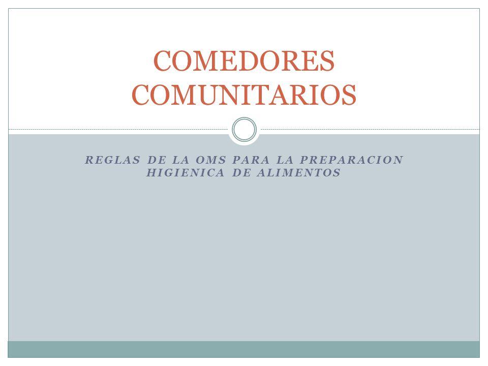REGLAS DE LA OMS PARA LA PREPARACION HIGIENICA DE ALIMENTOS COMEDORES COMUNITARIOS