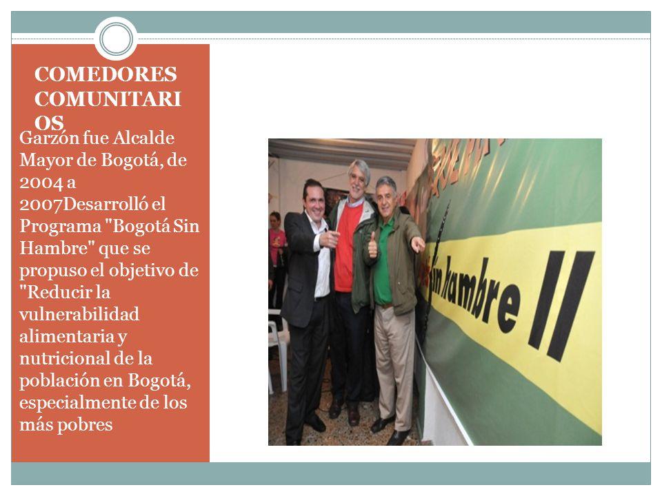 Garzón fue Alcalde Mayor de Bogotá, de 2004 a 2007Desarrolló el Programa Bogotá Sin Hambre que se propuso el objetivo de Reducir la vulnerabilidad alimentaria y nutricional de la población en Bogotá, especialmente de los más pobres