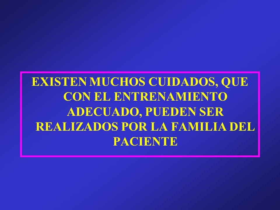 EXISTEN MUCHOS CUIDADOS, QUE CON EL ENTRENAMIENTO ADECUADO, PUEDEN SER REALIZADOS POR LA FAMILIA DEL PACIENTE