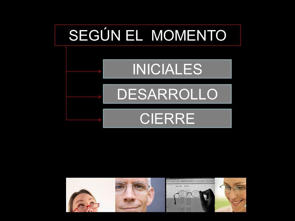 SEGÚN EL MOMENTO INICIALES DESARROLLO CIERRE