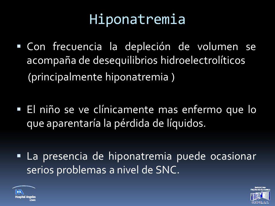 Hiponatremia  En deshidratación importante la hiponatremia debe ser corregida de manera gradual y lenta, debido al riesgo de edema cerebral si se hace rápidamente.