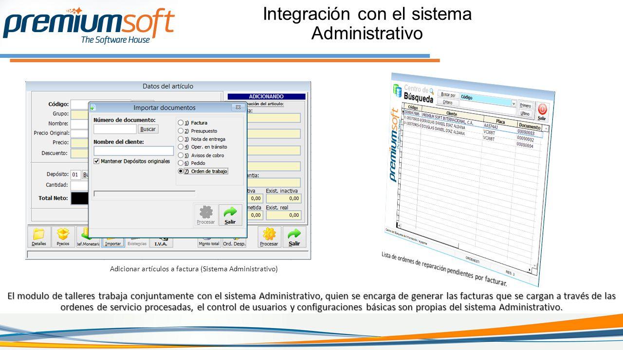Integración con el sistema Administrativo El modulo de talleres trabaja conjuntamente con el sistema Administrativo, quien se encarga de generar las facturas que se cargan a través de las ordenes de servicio procesadas, el control de usuarios y configuraciones básicas son propias del sistema Administrativo.