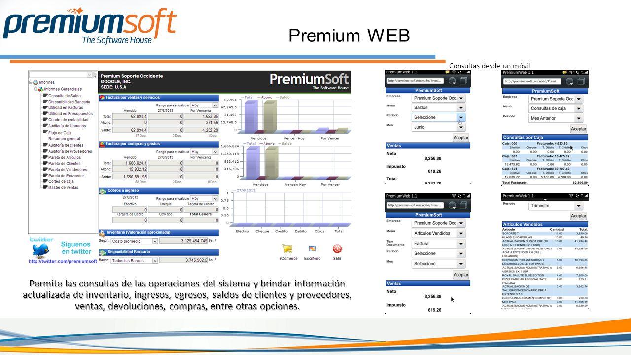 Premium WEB Permite las consultas de las operaciones del sistema y brindar información actualizada de inventario, ingresos, egresos, saldos de clientes y proveedores, ventas, devoluciones, compras, entre otras opciones.