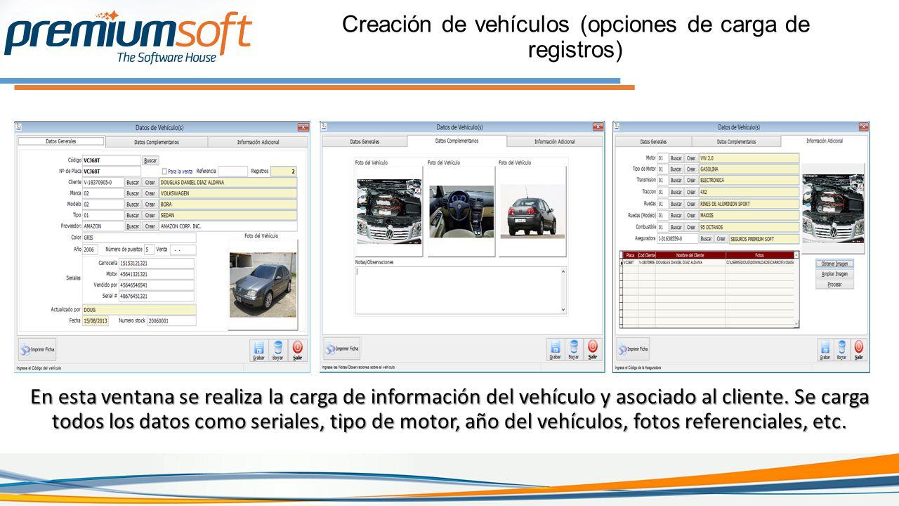 Creación de vehículos (opciones de carga de registros) En esta ventana se realiza la carga de información del vehículo y asociado al cliente.