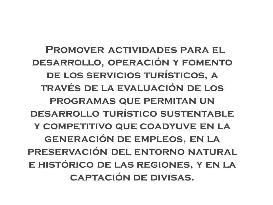 Promover actividades para el desarrollo, operación y fomento de los servicios turísticos, a través de la evaluación de los programas que permitan un d