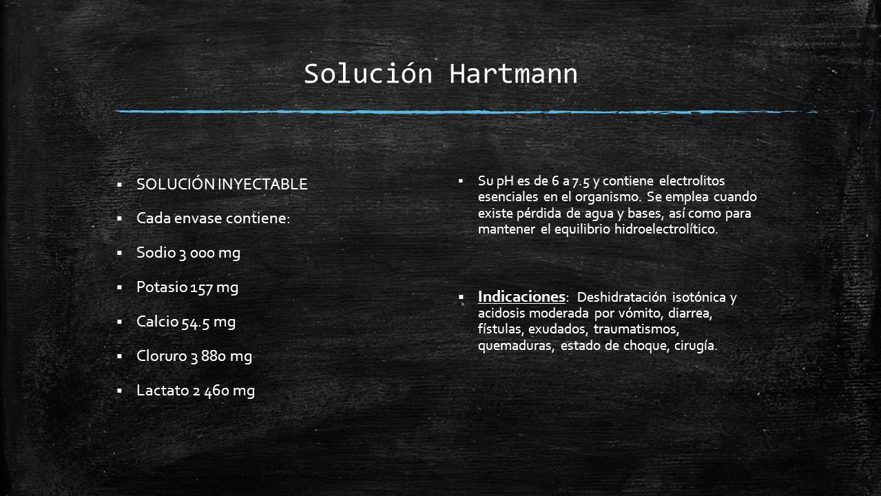 Solución Hartmann  SOLUCIÓN INYECTABLE  Cada envase contiene:  Sodio 3 000 mg  Potasio 157 mg  Calcio 54.5 mg  Cloruro 3 880 mg  Lactato 2 460 mg  Su pH es de 6 a 7.5 y contiene electrolitos esenciales en el organismo.
