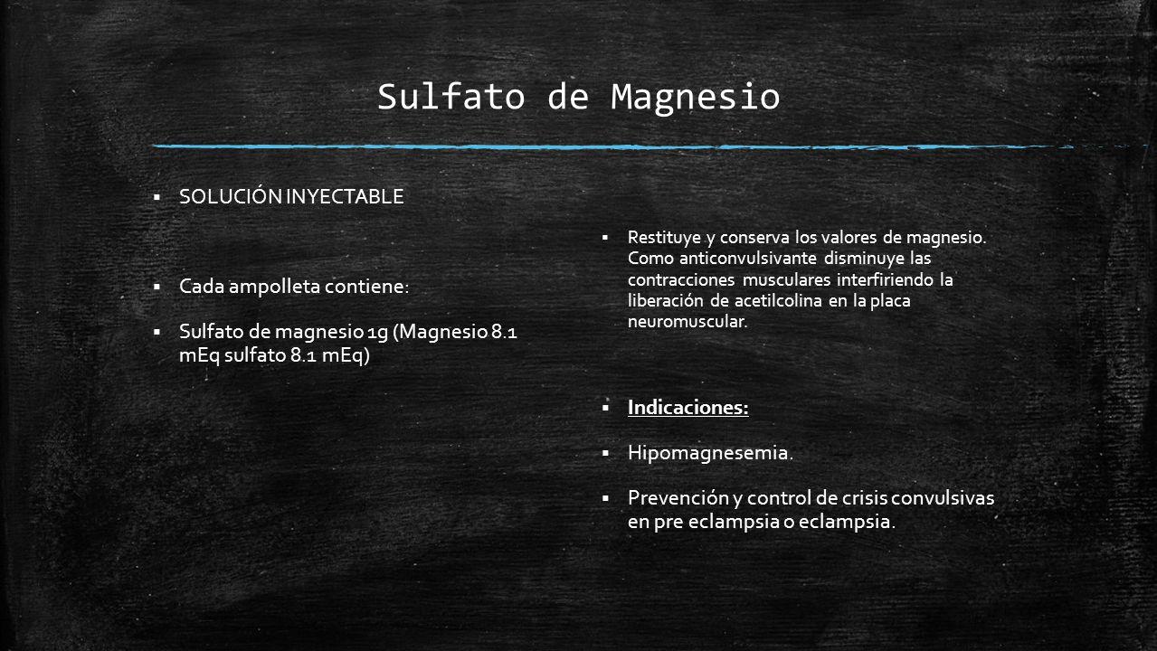 Sulfato de Magnesio  SOLUCIÓN INYECTABLE  Cada ampolleta contiene:  Sulfato de magnesio 1g (Magnesio 8.1 mEq sulfato 8.1 mEq)  Restituye y conserva los valores de magnesio.