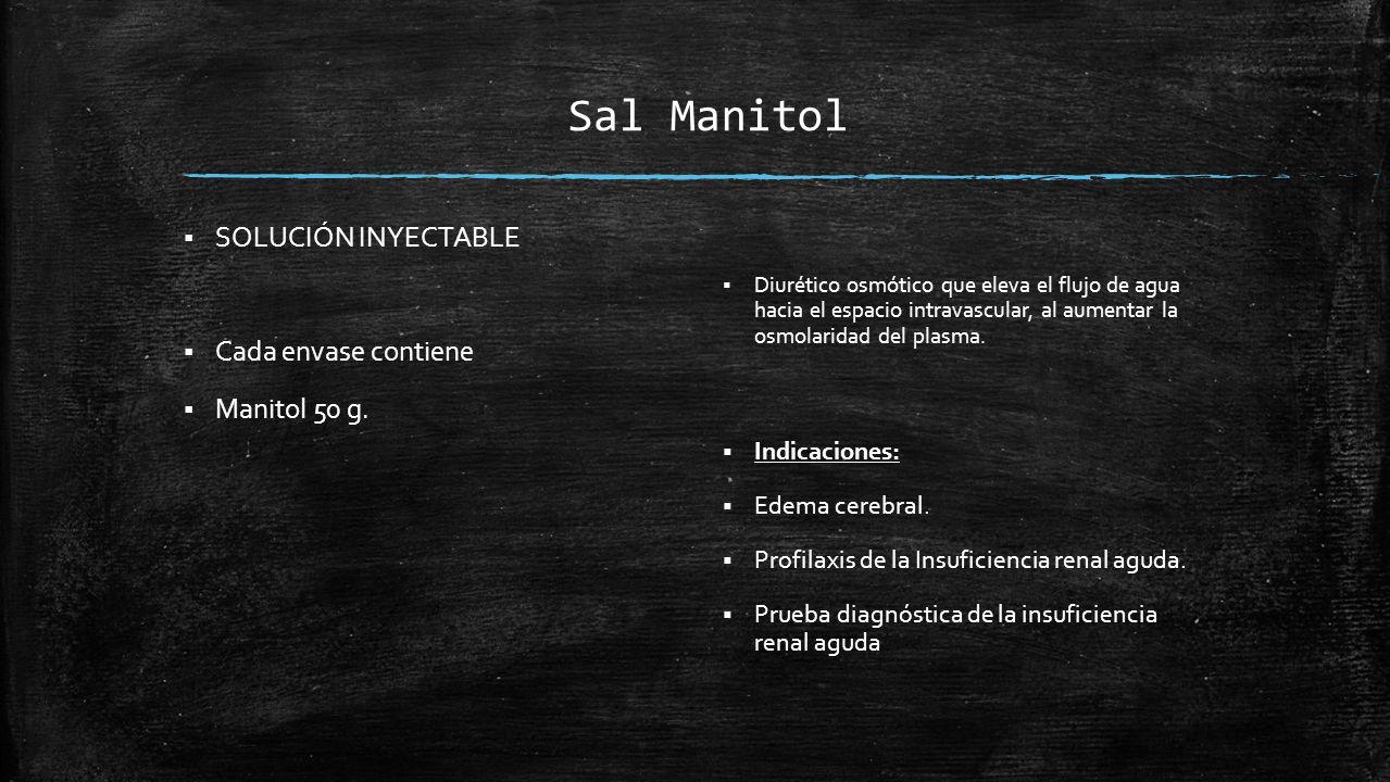 Sal Manitol  SOLUCIÓN INYECTABLE  Cada envase contiene  Manitol 50 g.