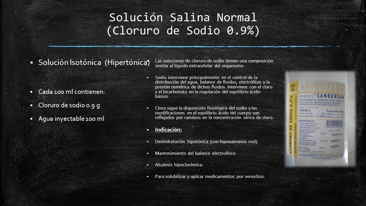 Solución Salina Normal (Cloruro de Sodio 0.9%)  Solución Isotónica (Hipertónica)  Cada 100 ml contienen:  Cloruro de sodio 0.9 g  Agua inyectable 100 ml  Las soluciones de cloruro de sodio tienen una composición similar al líquido extracelular del organismo.