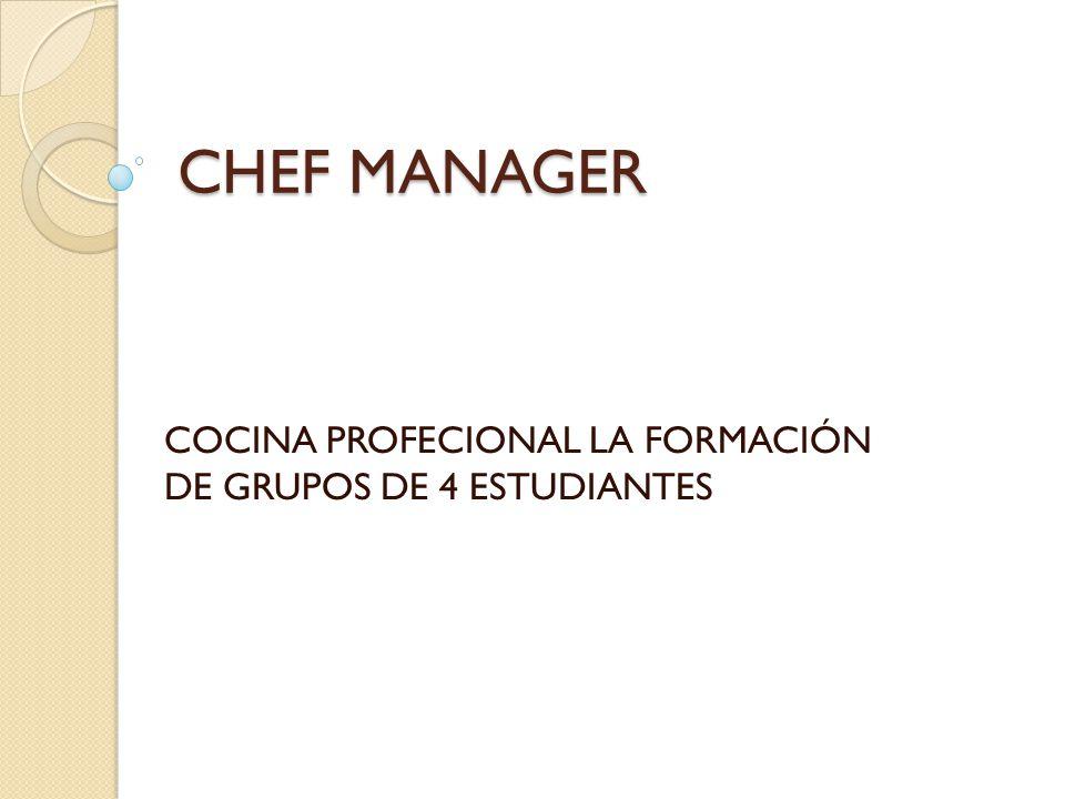 CHEF MANAGER COCINA PROFECIONAL LA FORMACIÓN DE GRUPOS DE 4 ESTUDIANTES
