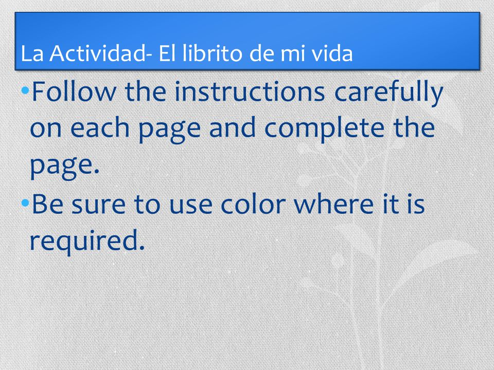 La Actividad- El librito de mi vida Follow the instructions carefully on each page and complete the page.