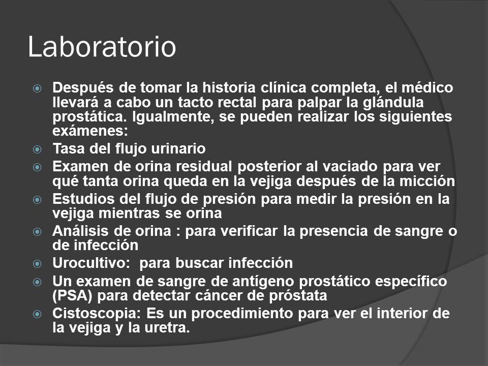Laboratorio  Después de tomar la historia clínica completa, el médico llevará a cabo un tacto rectal para palpar la glándula prostática. Igualmente,