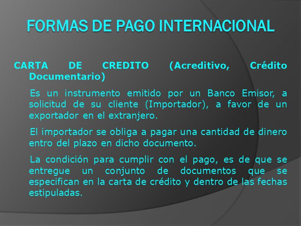 CARTA DE CREDITO (Acreditivo, Crédito Documentario) Es un instrumento emitido por un Banco Emisor, a solicitud de su cliente (Importador), a favor de un exportador en el extranjero.