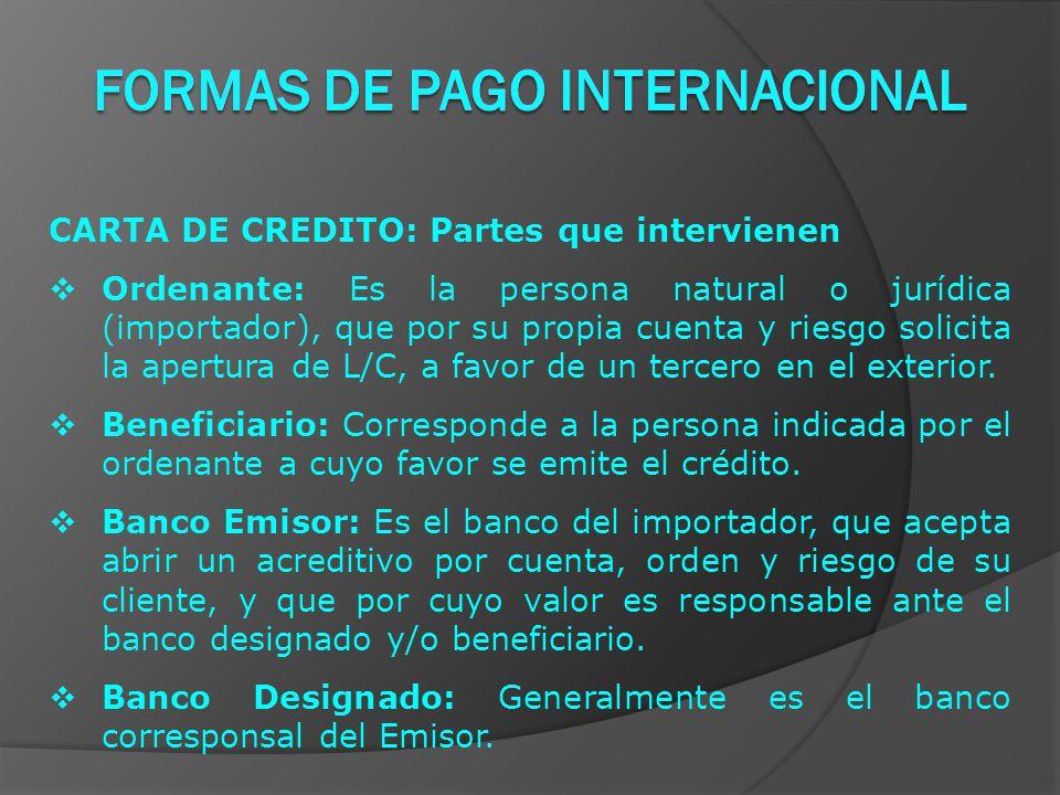 CARTA DE CREDITO: Partes que intervienen  Ordenante: Es la persona natural o jurídica (importador), que por su propia cuenta y riesgo solicita la apertura de L/C, a favor de un tercero en el exterior.
