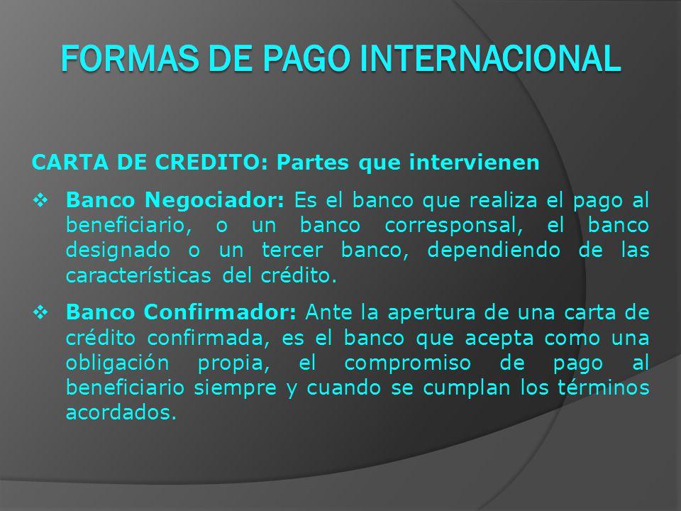 CARTA DE CREDITO: Partes que intervienen  Banco Negociador: Es el banco que realiza el pago al beneficiario, o un banco corresponsal, el banco designado o un tercer banco, dependiendo de las características del crédito.