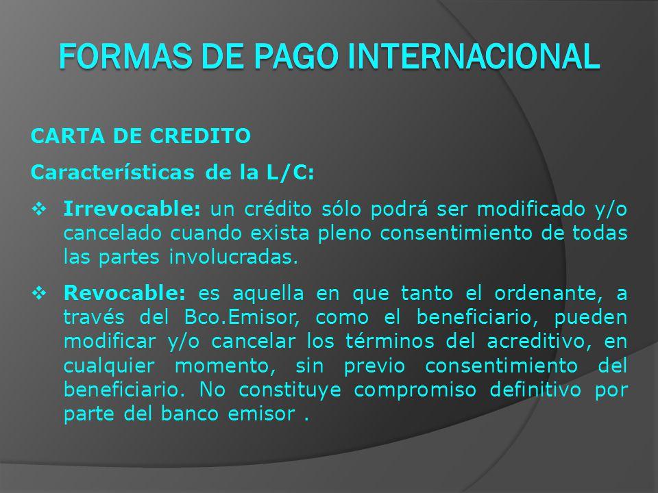 CARTA DE CREDITO Características de la L/C:  Irrevocable: un crédito sólo podrá ser modificado y/o cancelado cuando exista pleno consentimiento de todas las partes involucradas.